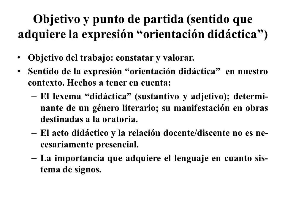Objetivo y punto de partida (sentido que adquiere la expresión orientación didáctica) Objetivo del trabajo: constatar y valorar. Sentido de la expresi