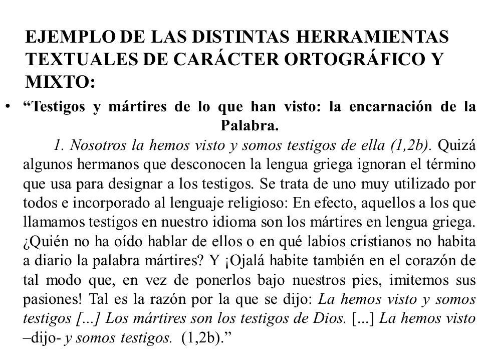 EJEMPLO DE LAS DISTINTAS HERRAMIENTAS TEXTUALES DE CARÁCTER ORTOGRÁFICO Y MIXTO: Testigos y mártires de lo que han visto: la encarnación de la Palabra