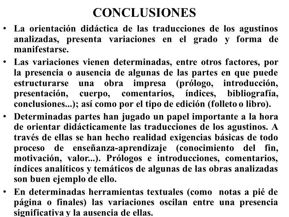 CONCLUSIONES La orientación didáctica de las traducciones de los agustinos analizadas, presenta variaciones en el grado y forma de manifestarse. Las v