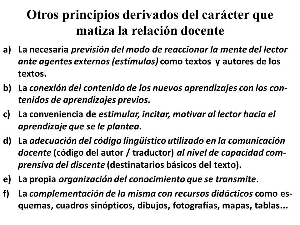 Otros principios derivados del carácter que matiza la relación docente a)La necesaria previsión del modo de reaccionar la mente del lector ante agente
