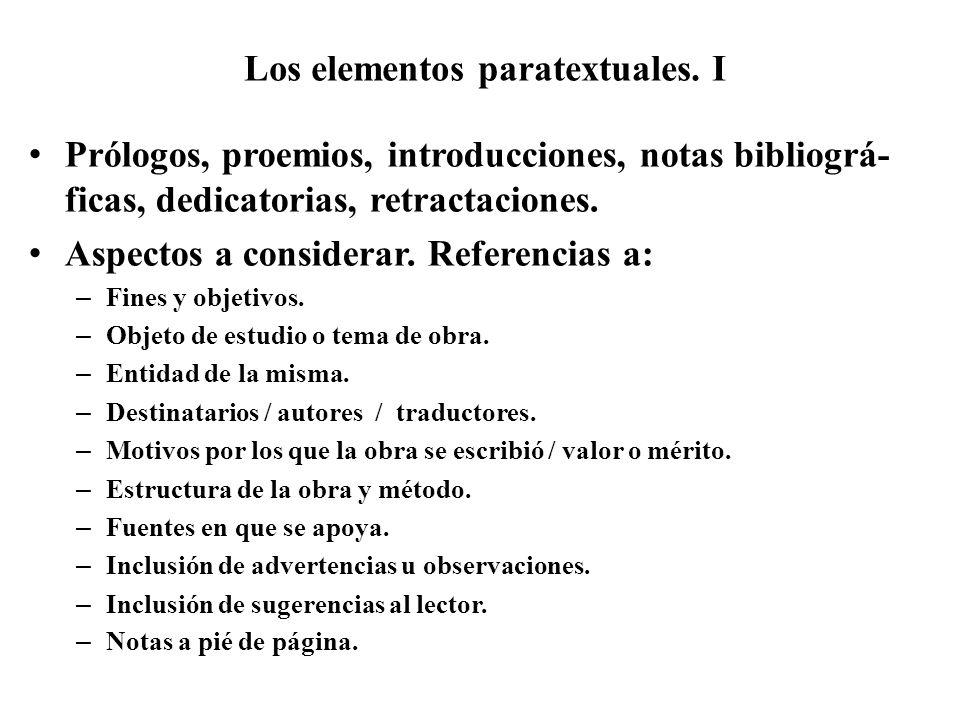 Los elementos paratextuales. I Prólogos, proemios, introducciones, notas bibliográ- ficas, dedicatorias, retractaciones. Aspectos a considerar. Refere