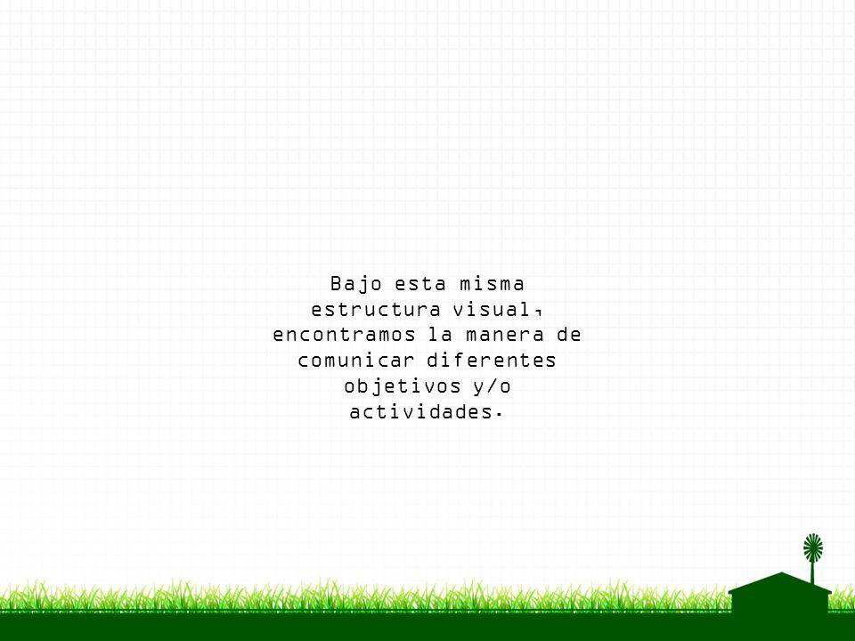Bajo esta misma estructura visual, encontramos la manera de comunicar diferentes objetivos y/o actividades.