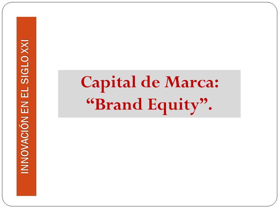 Capital de Marca: Brand Equity INNOVACIÓN EN EL SIGLO XXI Si implementas estrategias de gestión de marca, llegará un punto en que necesitarás saber si lo estás haciendo bien o mal.