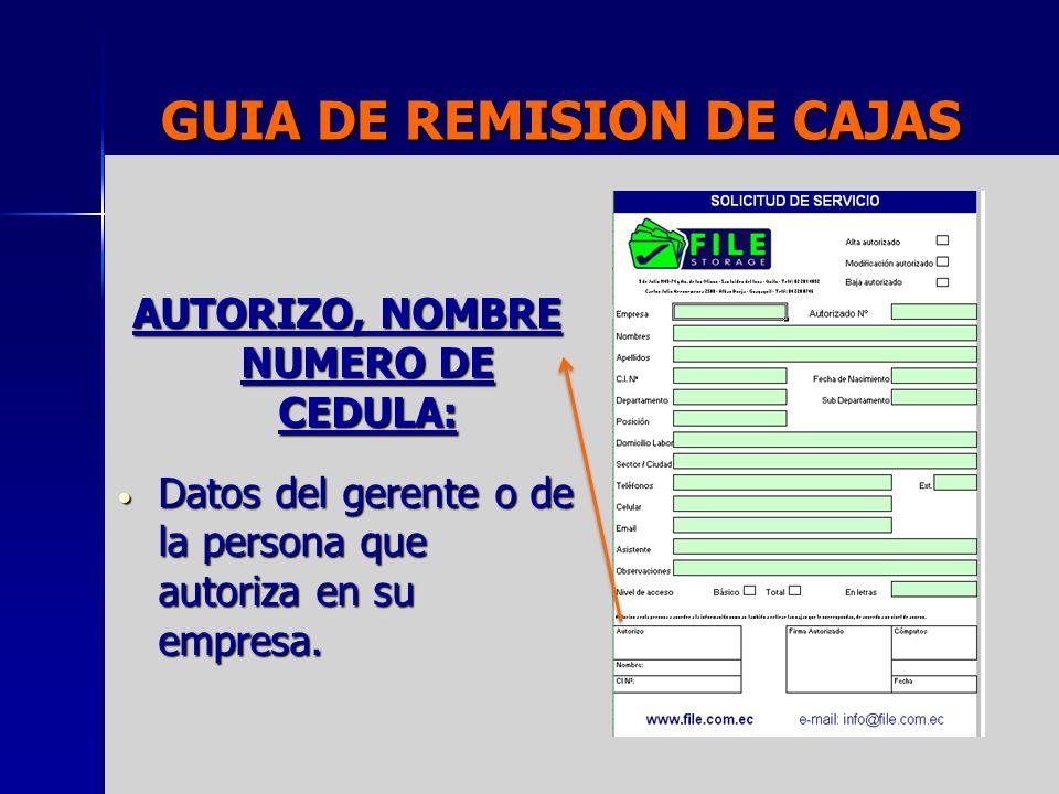 GUIA DE REMISION DE CAJAS AUTORIZO, NOMBRE NUMERO DE CEDULA: Datos del gerente o de la persona que autoriza en su empresa. Datos del gerente o de la p