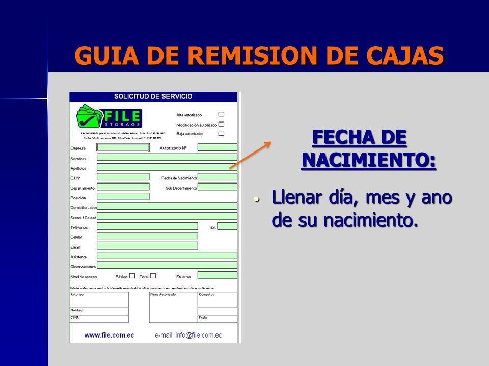 GUIA DE REMISION DE CAJAS FECHA DE NACIMIENTO: Llenar día, mes y ano de su nacimiento. Llenar día, mes y ano de su nacimiento.