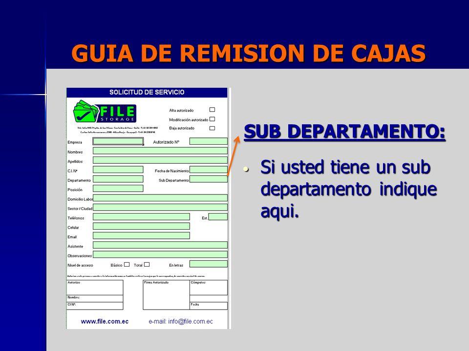 GUIA DE REMISION DE CAJAS SUB DEPARTAMENTO: Si usted tiene un sub departamento indique aqui. Si usted tiene un sub departamento indique aqui.