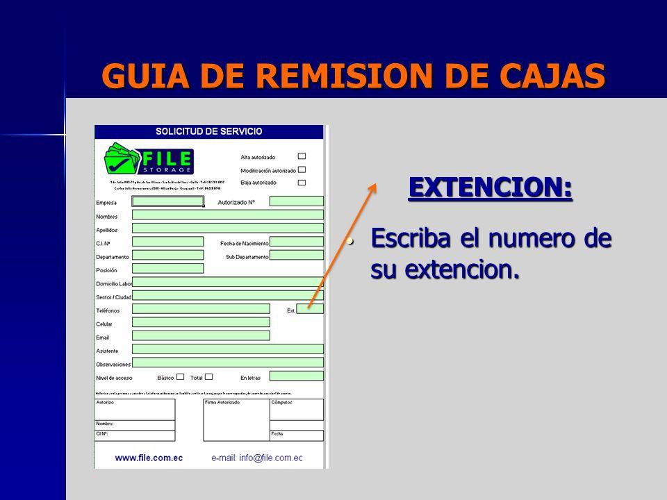 GUIA DE REMISION DE CAJAS EXTENCION: Escriba el numero de su extencion. Escriba el numero de su extencion.