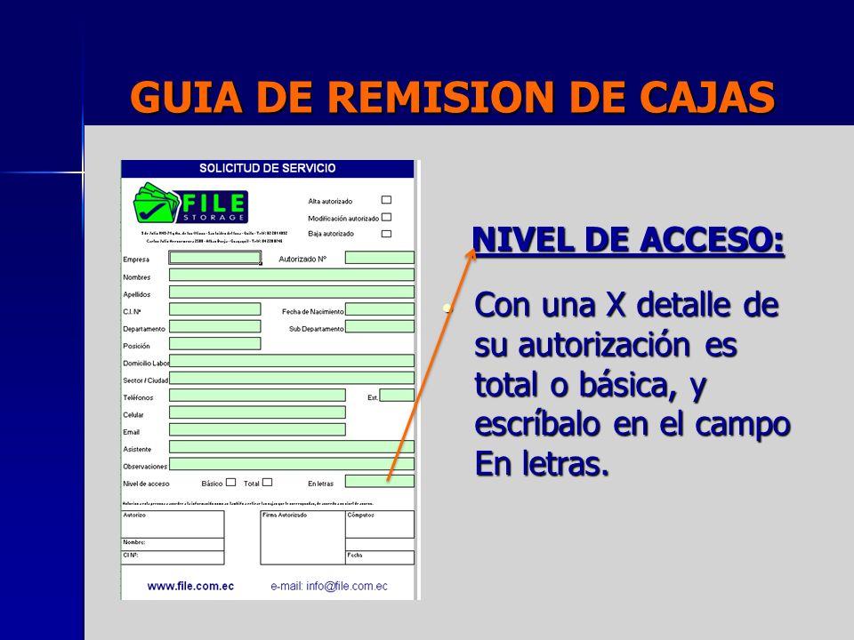 GUIA DE REMISION DE CAJAS NIVEL DE ACCESO: Con una X detalle de su autorización es total o básica, y escríbalo en el campo En letras. Con una X detall