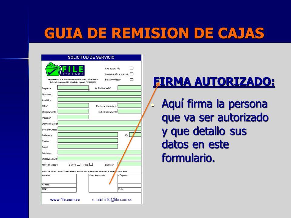 GUIA DE REMISION DE CAJAS FIRMA AUTORIZADO: Aquí firma la persona que va ser autorizado y que detallo sus datos en este formulario. Aquí firma la pers