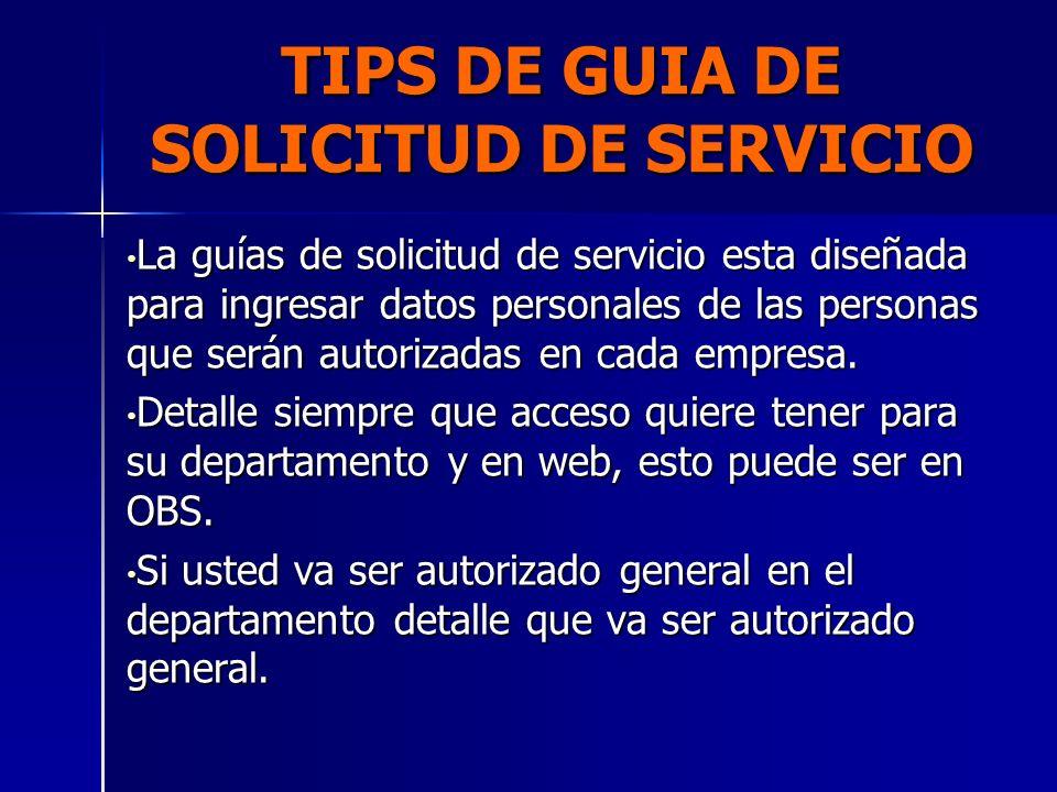 TIPS DE GUIA DE SOLICITUD DE SERVICIO La guías de solicitud de servicio esta diseñada para ingresar datos personales de las personas que serán autoriz