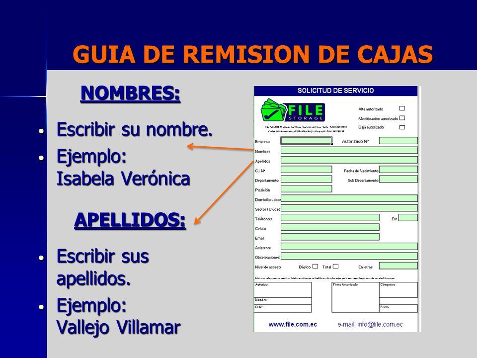 GUIA DE REMISION DE CAJAS NOMBRES: Escribir su nombre. Escribir su nombre. Ejemplo: Isabela Verónica Ejemplo: Isabela Verónica APELLIDOS: Escribir sus