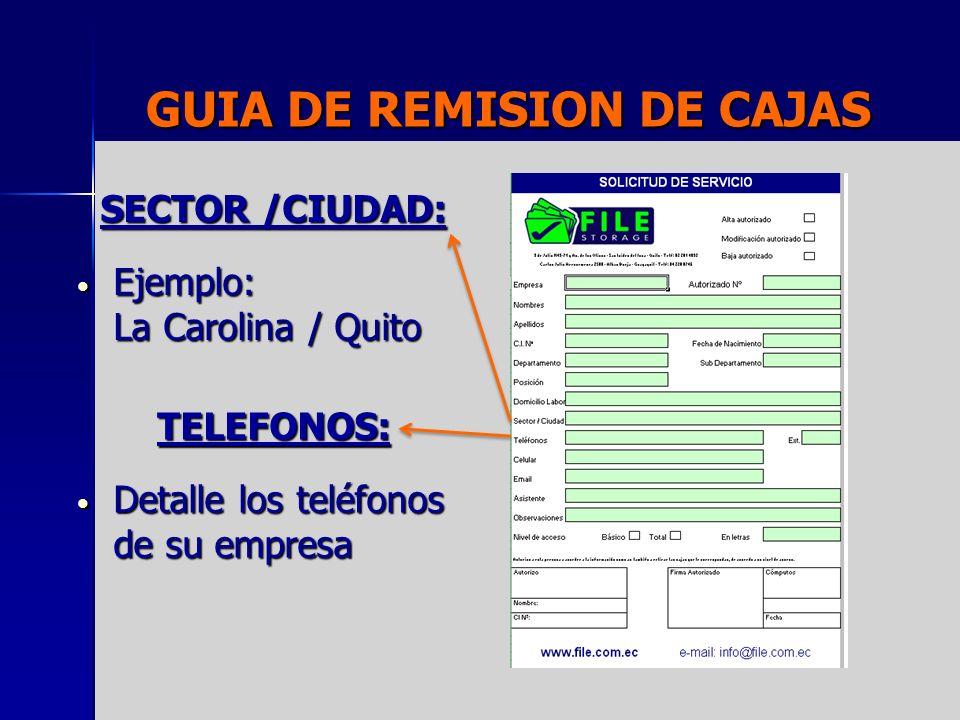 GUIA DE REMISION DE CAJAS SECTOR /CIUDAD: Ejemplo: La Carolina / Quito Ejemplo: La Carolina / Quito TELEFONOS: Detalle los teléfonos de su empresa Det
