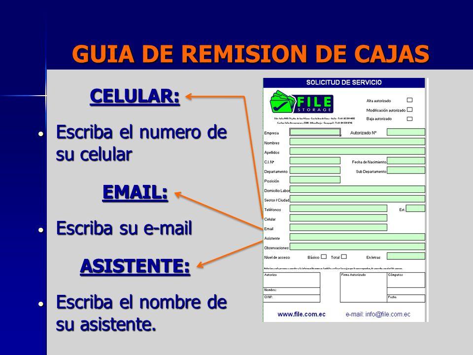 GUIA DE REMISION DE CAJAS CELULAR: Escriba el numero de su celular Escriba el numero de su celular EMAIL: Escriba su e-mail Escriba su e-mail ASISTENTE: Escriba el nombre de su asistente.
