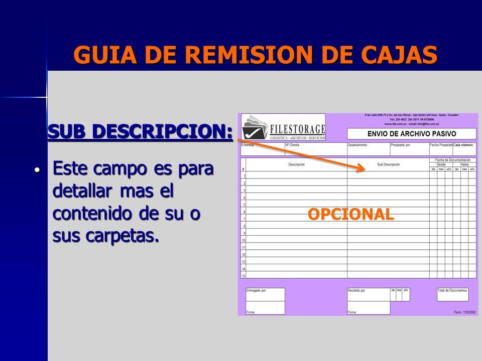 GUIA DE REMISION DE CAJAS SUB DESCRIPCION: Este campo es para detallar mas el contenido de su o sus carpetas. Este campo es para detallar mas el conte