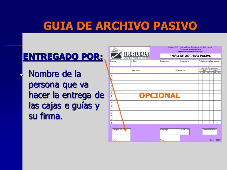 GUIA DE ARCHIVO PASIVO ENTREGADO POR: Nombre de la persona que va hacer la entrega de las cajas e guías y su firma. Nombre de la persona que va hacer