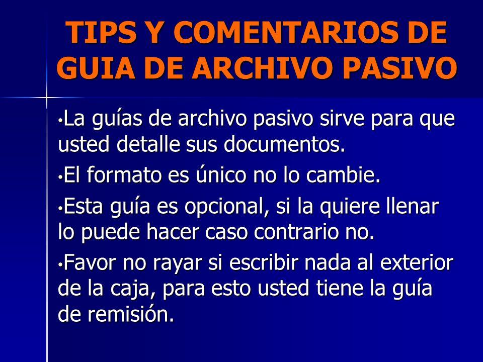 TIPS Y COMENTARIOS DE GUIA DE ARCHIVO PASIVO La guías de archivo pasivo sirve para que usted detalle sus documentos. La guías de archivo pasivo sirve