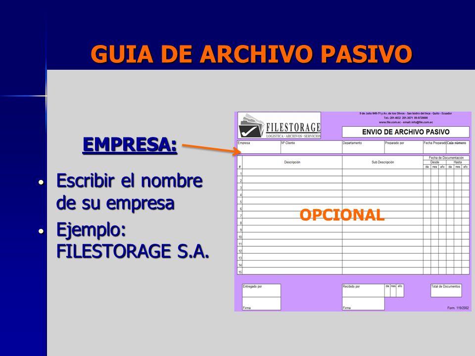 GUIA DE ARCHIVO PASIVO EMPRESA: Escribir el nombre de su empresa Escribir el nombre de su empresa Ejemplo: FILESTORAGE S.A. Ejemplo: FILESTORAGE S.A.