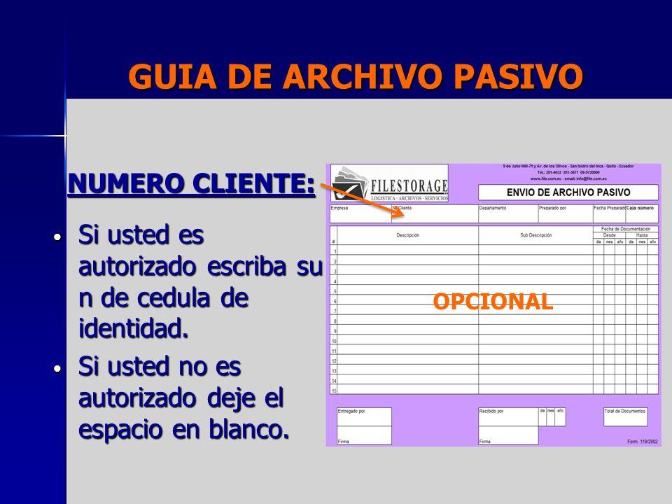 GUIA DE ARCHIVO PASIVO NUMERO CLIENTE: Si usted es autorizado escriba su n de cedula de identidad. Si usted es autorizado escriba su n de cedula de id