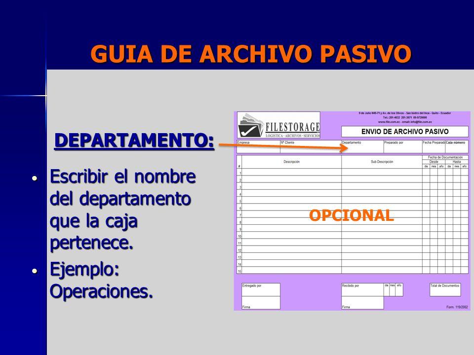 GUIA DE ARCHIVO PASIVO DEPARTAMENTO: Escribir el nombre del departamento que la caja pertenece. Escribir el nombre del departamento que la caja perten