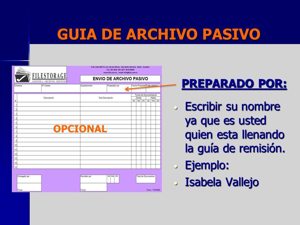 GUIA DE ARCHIVO PASIVO PREPARADO POR: Escribir su nombre ya que es usted quien esta llenando la guía de remisión. Escribir su nombre ya que es usted q