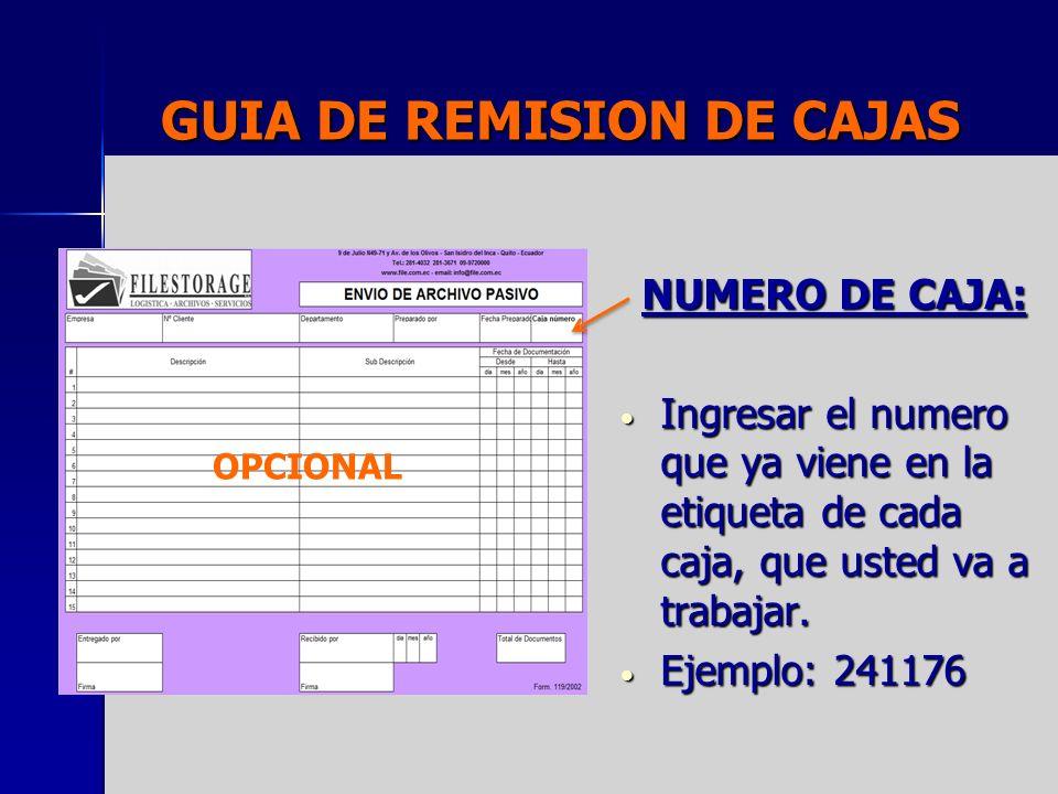 GUIA DE REMISION DE CAJAS NUMERO DE CAJA: Ingresar el numero que ya viene en la etiqueta de cada caja, que usted va a trabajar. Ingresar el numero que