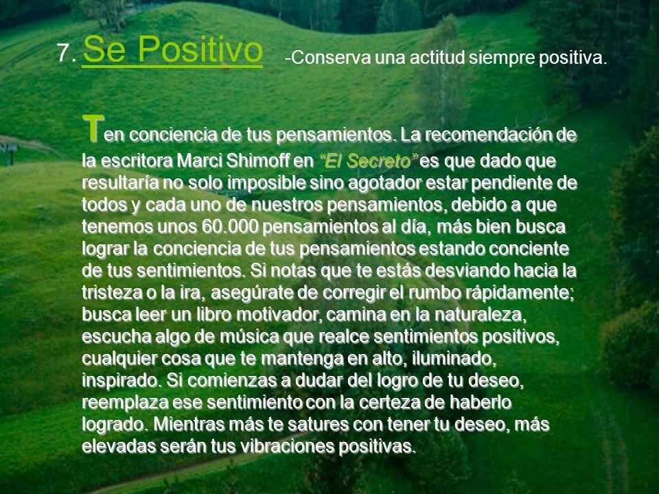 7. Se Positivo -Conserva una actitud siempre positiva. T en conciencia de tus pensamientos. La recomendación de la escritora Marci Shimoff en El Secre