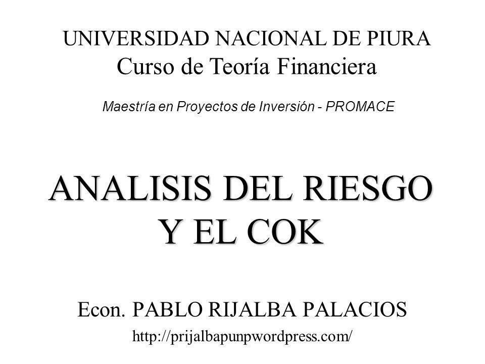 ANALISIS DEL RIESGO Y EL COK Econ. PABLO RIJALBA PALACIOS http://prijalbapunpwordpress.com/ UNIVERSIDAD NACIONAL DE PIURA Curso de Teoría Financiera M