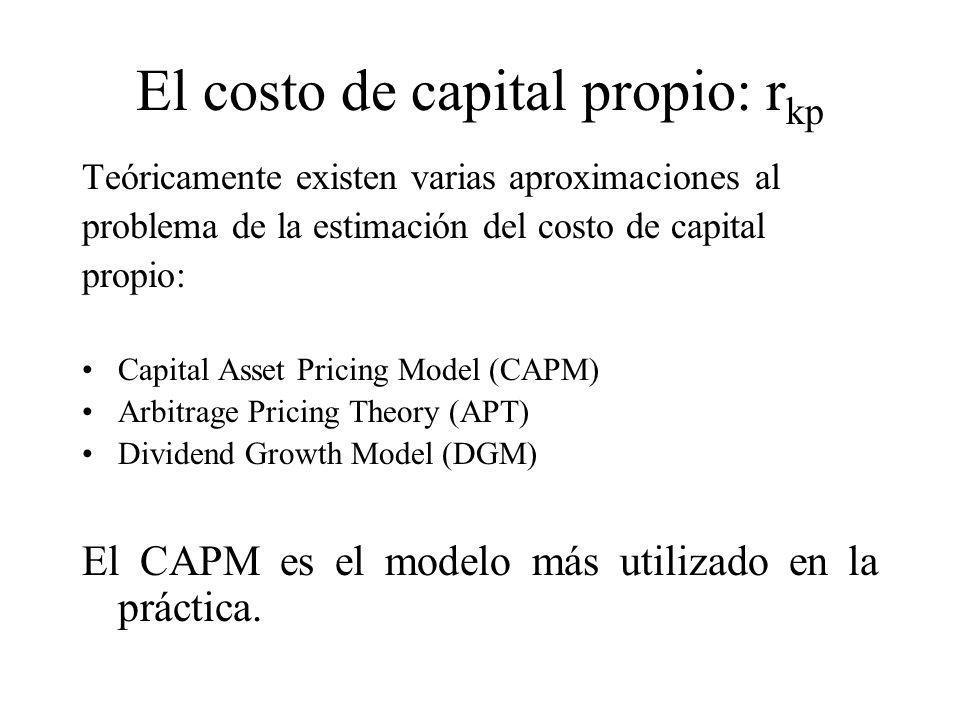 El costo de capital propio: r kp Teóricamente existen varias aproximaciones al problema de la estimación del costo de capital propio: Capital Asset Pr