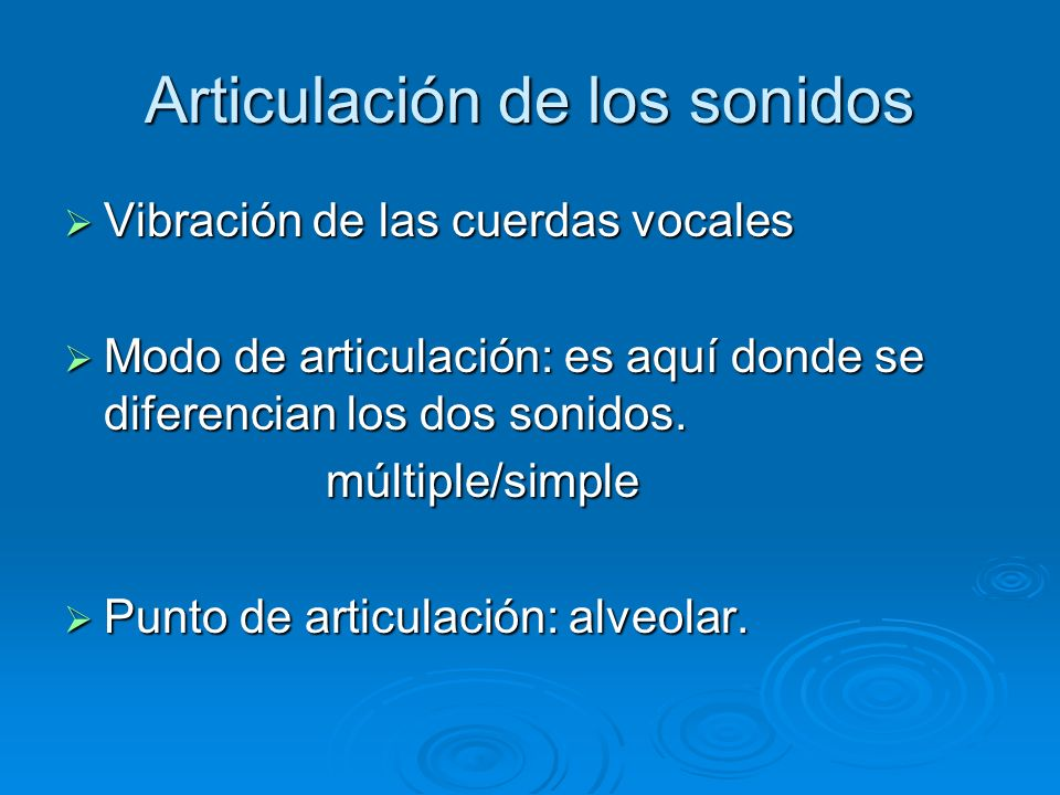 Articulación de los sonidos Vibración de las cuerdas vocales Vibración de las cuerdas vocales Modo de articulación: es aquí donde se diferencian los d