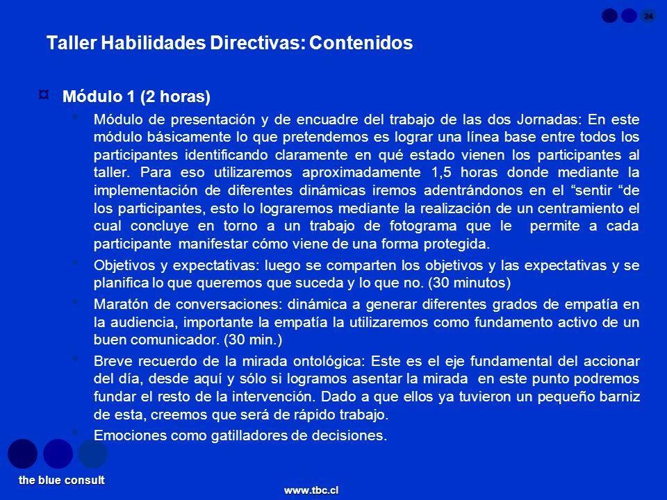 the blue consult www.tbc.cl 24 Taller Habilidades Directivas: Contenidos ¤ Módulo 1 (2 horas) Módulo de presentación y de encuadre del trabajo de las
