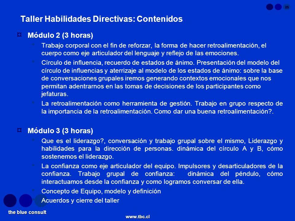 the blue consult www.tbc.cl 25 Taller Habilidades Directivas: Contenidos ¤ Módulo 2 (3 horas) Trabajo corporal con el fin de reforzar, la forma de hac