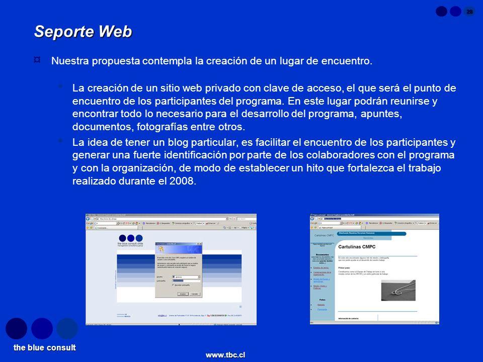 the blue consult www.tbc.cl 28 Seporte Web ¤ Nuestra propuesta contempla la creación de un lugar de encuentro. La creación de un sitio web privado con