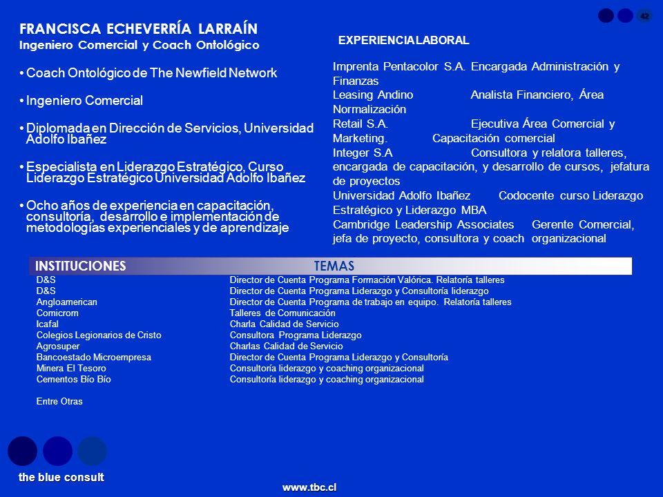 the blue consult www.tbc.cl 42 INSTITUCIONES TEMAS FRANCISCA ECHEVERRÍA LARRAÍN Ingeniero Comercial y Coach Ontológico Coach Ontológico de The Newfiel