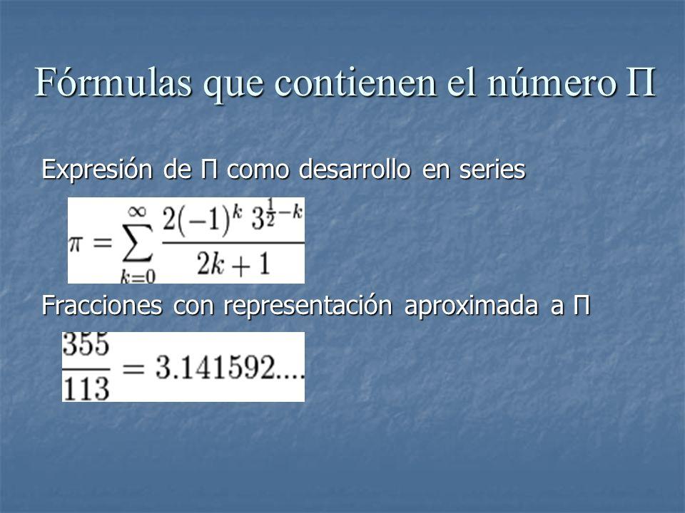 Fórmulas que contienen el número Π Expresión de Π como desarrollo en series Fracciones con representación aproximada a Π