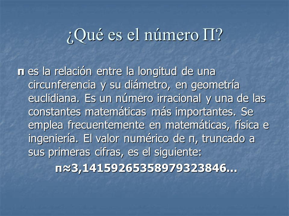 ¿Qué es el número Π? π es la relación entre la longitud de una circunferencia y su diámetro, en geometría euclidiana. Es un número irracional y una de