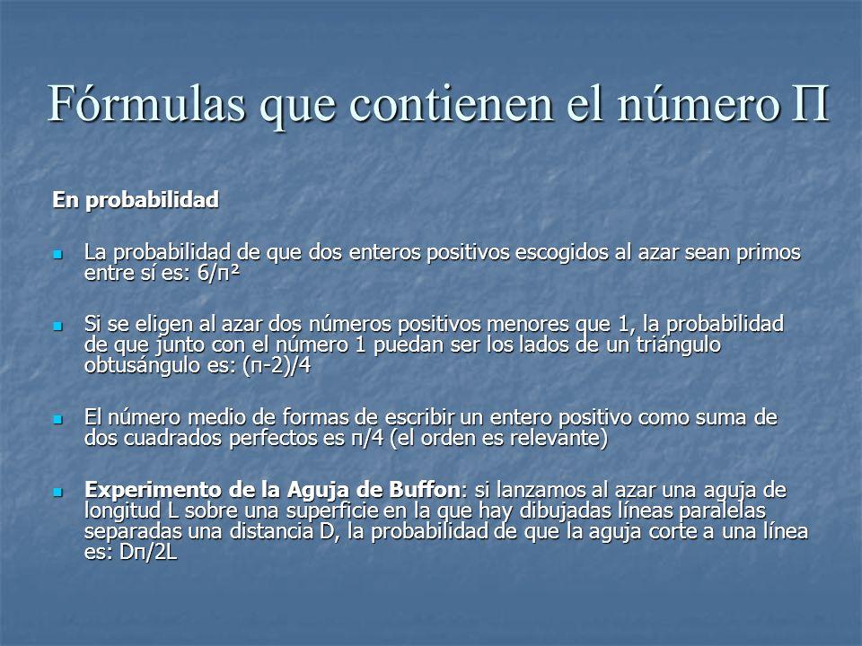 Fórmulas que contienen el número Π En probabilidad La probabilidad de que dos enteros positivos escogidos al azar sean primos entre sí es: 6/π² La pro