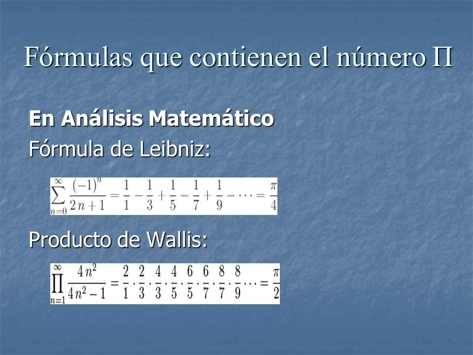 Fórmulas que contienen el número Π En Análisis Matemático Fórmula de Leibniz: Producto de Wallis: