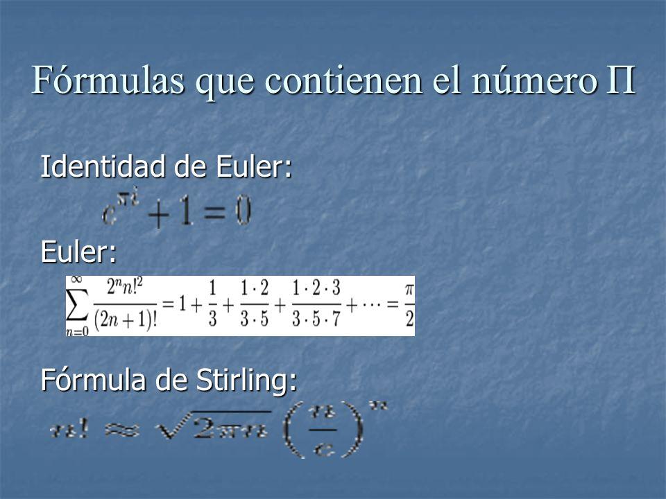 Fórmulas que contienen el número Π Identidad de Euler: Euler: Fórmula de Stirling: