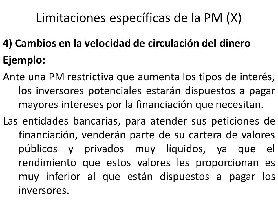 Limitaciones específicas de la PM (X) 4) Cambios en la velocidad de circulación del dinero Ejemplo: Ante una PM restrictiva que aumenta los tipos de i