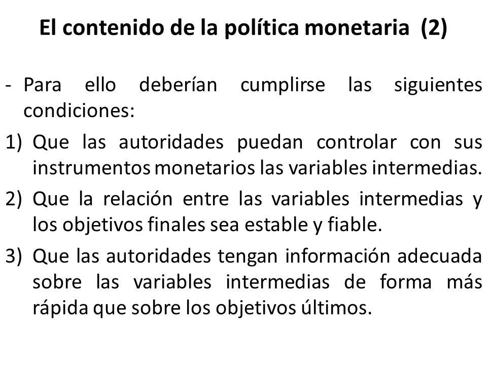 El contenido de la política monetaria (2) -Para ello deberían cumplirse las siguientes condiciones: 1)Que las autoridades puedan controlar con sus ins