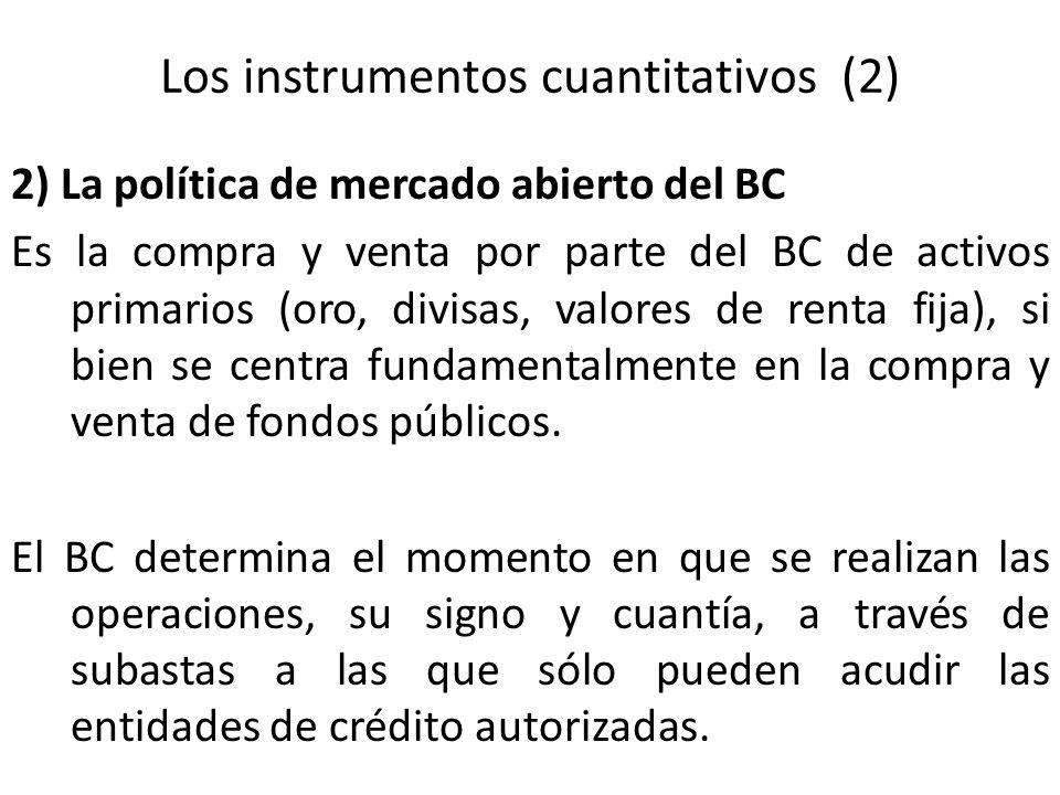 Los instrumentos cuantitativos (2) 2) La política de mercado abierto del BC Es la compra y venta por parte del BC de activos primarios (oro, divisas,