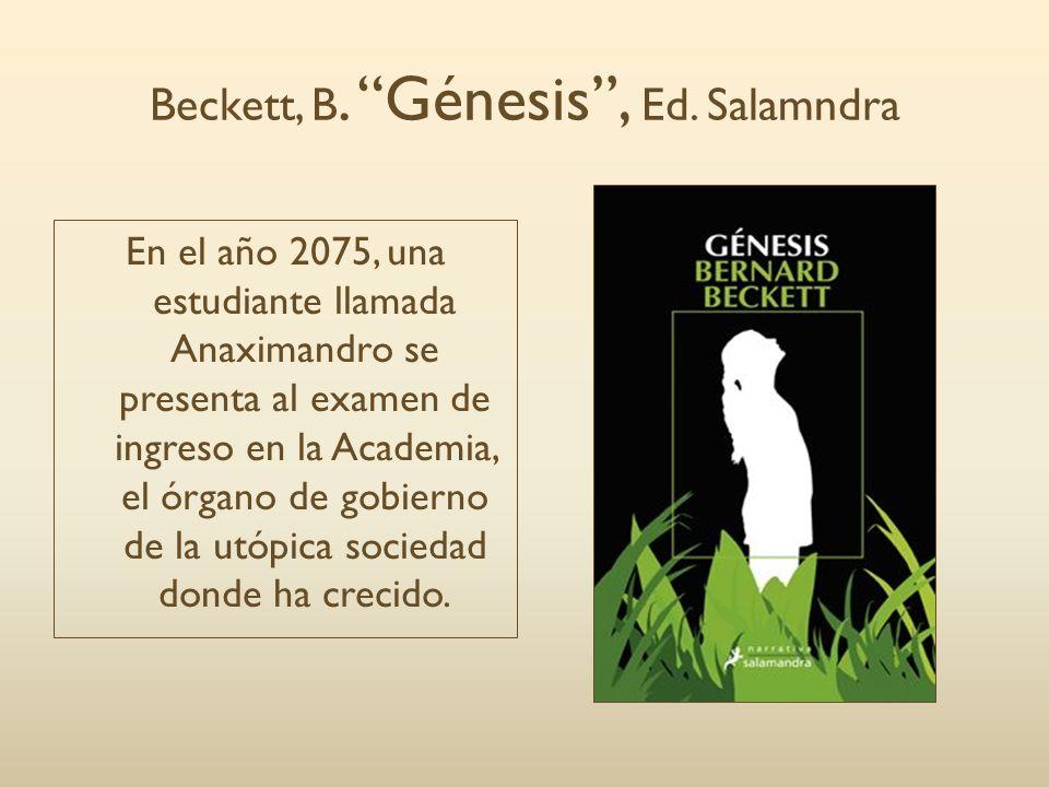 Beckett, B. Génesis, Ed. Salamndra En el año 2075, una estudiante llamada Anaximandro se presenta al examen de ingreso en la Academia, el órgano de go