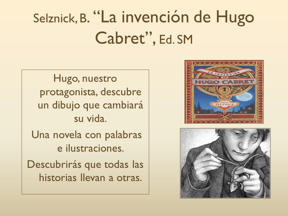Selznick, B. La invención de Hugo Cabret, Ed. SM Hugo, nuestro protagonista, descubre un dibujo que cambiará su vida. Una novela con palabras e ilustr