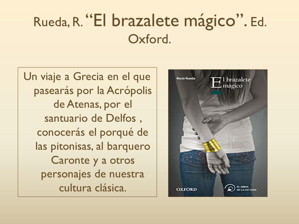 Rueda, R. El brazalete mágico. Ed. Oxford. Un viaje a Grecia en el que pasearás por la Acrópolis de Atenas, por el santuario de Delfos, conocerás el p