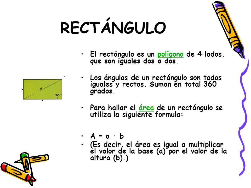 RECTÁNGULO El rectángulo es un polígono de 4 lados, que son iguales dos a dos.polígono Los ángulos de un rectángulo son todos iguales y rectos. Suman