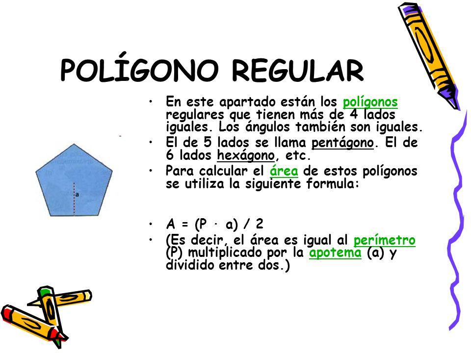 POLÍGONO REGULAR En este apartado están los polígonos regulares que tienen más de 4 lados iguales. Los ángulos también son iguales.polígonos El de 5 l