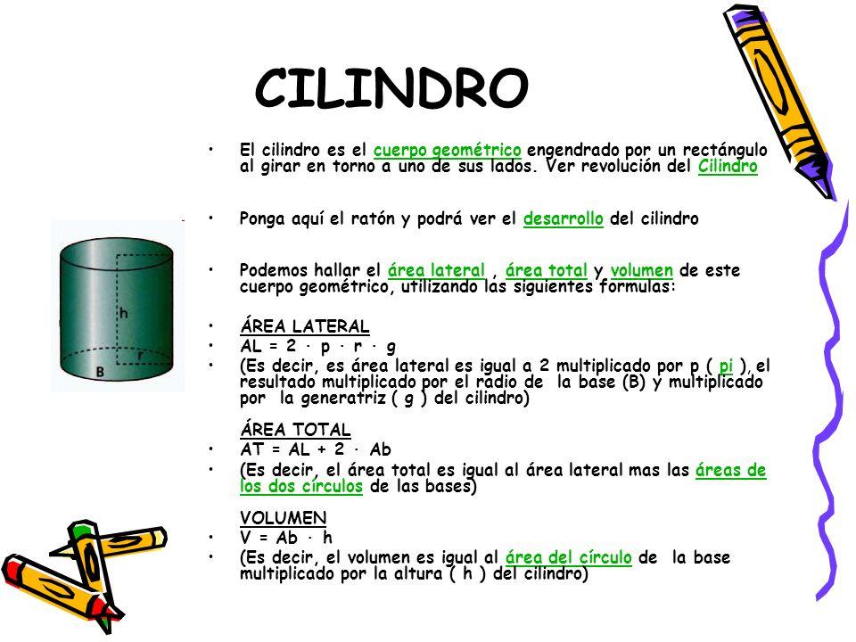CILINDRO El cilindro es el cuerpo geométrico engendrado por un rectángulo al girar en torno a uno de sus lados. Ver revolución del Cilindro cuerpo geo