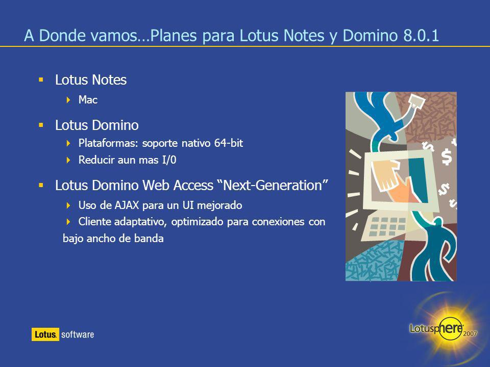 29 A Donde vamos…Planes para Lotus Notes y Domino 8.0.1 Lotus Notes Mac Lotus Domino Plataformas: soporte nativo 64-bit Reducir aun mas I/0 Lotus Domi