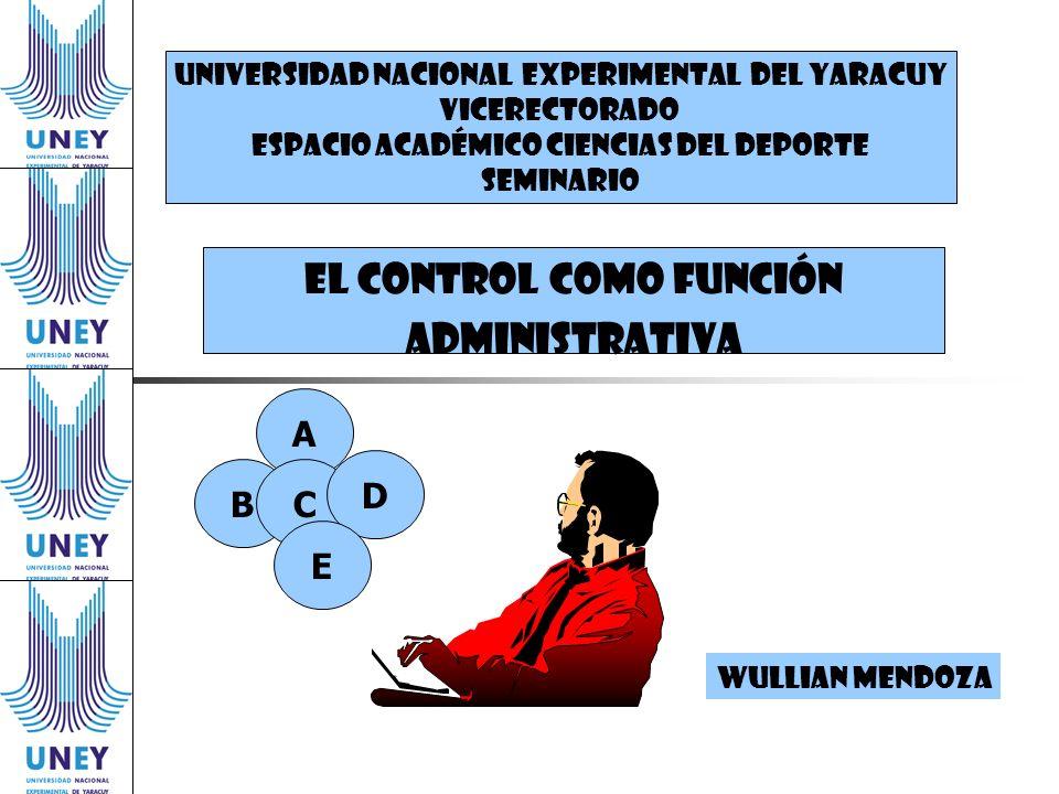 EL CONTROL COMO FUNCIÓN ADMINISTRATIVA UNIVERSIDAD NACIONAL EXPERIMENTAL DEl YARACUY VICERECTORADO ESPACIO ACADÉMICO CIENCIAS DEL DEPORTE SEMINARIO Wu