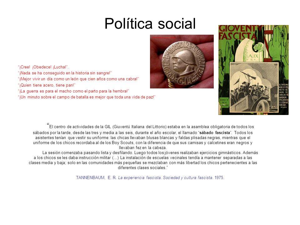 Política social ¡Cree! ¡Obedece! ¡Lucha!. ¡Nada se ha conseguido en la historia sin sangre! ¡Mejor vivir un día como un león que cien años como una ca